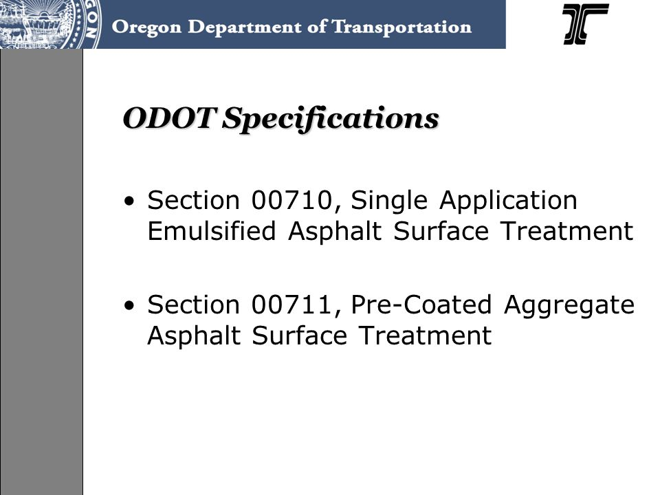 ODOT Specifications Section 00710, Single Application Emulsified Asphalt Surface Treatment Section 00711, Pre-Coated Aggregate Asphalt Surface Treatme