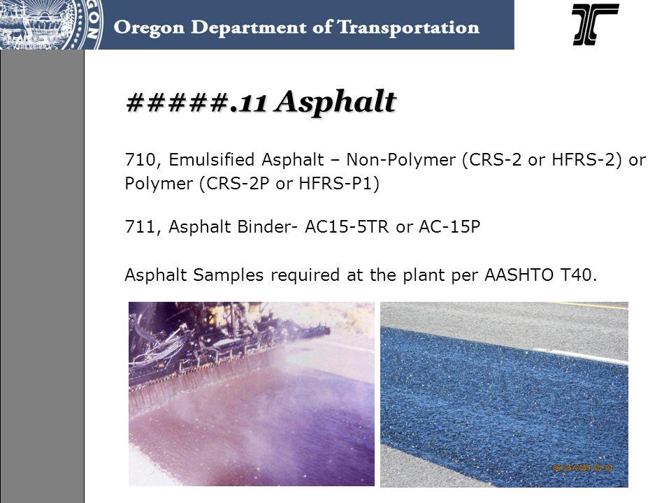#####.11 Asphalt 710, Emulsified Asphalt – Non-Polymer (CRS-2 or HFRS-2) or Polymer (CRS-2P or HFRS-P1) 711, Asphalt Binder- AC15-5TR or AC-15P Asphal