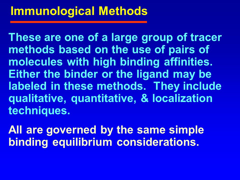 Immunological Methods These are one of a large group of tracer methods based on the use of pairs of molecules with high binding affinities.