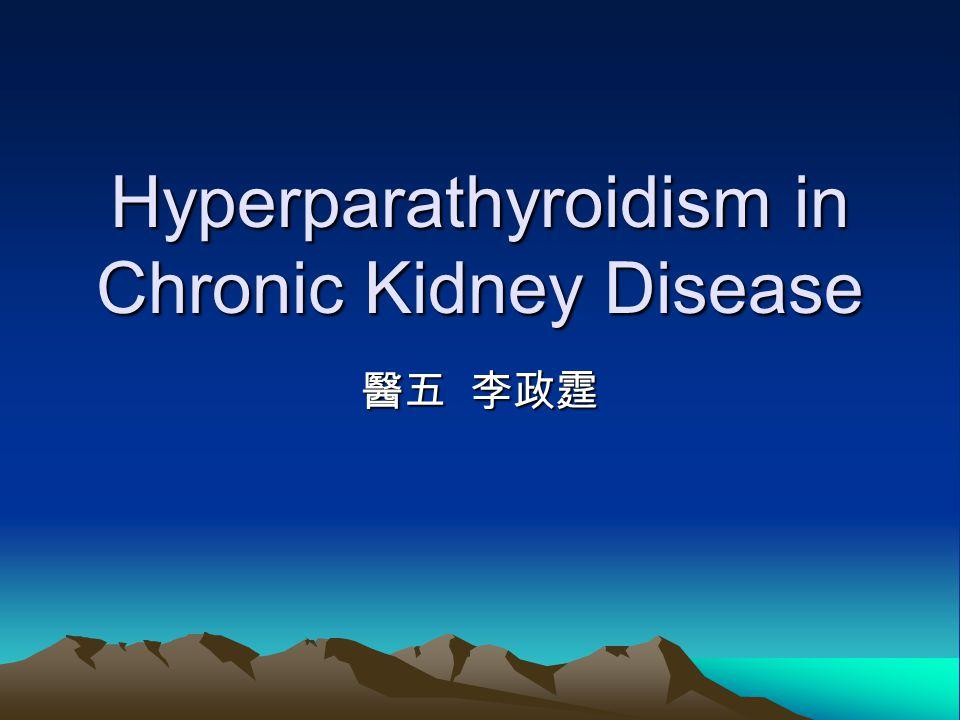 Hyperparathyroidism in Chronic Kidney Disease 醫五 李政霆