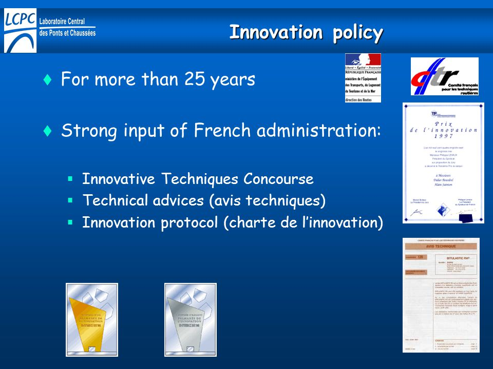 Innovation policy  For more than 25 years  Strong input of French administration:  Innovative Techniques Concourse  Technical advices (avis techniques)  Innovation protocol (charte de l'innovation)