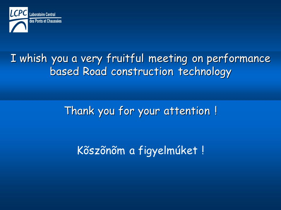 I whish you a very fruitful meeting on performance based Road construction technology Thank you for your attention .