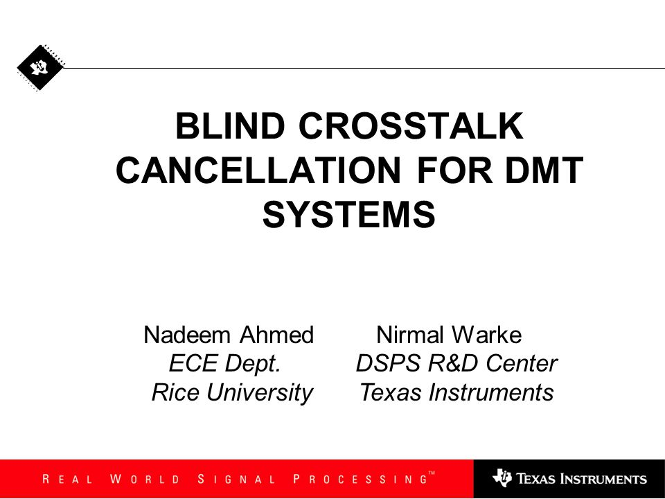 Blind Cancellation- Practical Solution Autocorrelation can be easily estimated during training and/or quiet periods Crosstalk cancellation matrix can be pre- computed and stored Steady state operation involves product of cancellation matrix with vector r Practical to implement