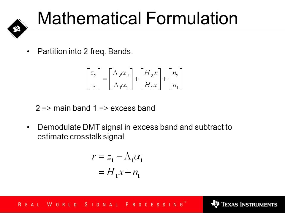 Mathematical Formulation Partition into 2 freq. Bands: 2 => main band 1 => excess band Demodulate DMT signal in excess band and subtract to estimate c