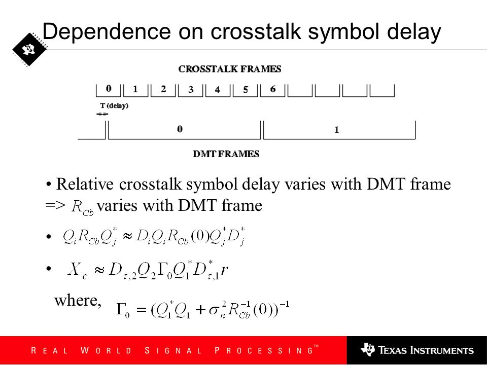 Dependence on crosstalk symbol delay Relative crosstalk symbol delay varies with DMT frame => varies with DMT frame where,