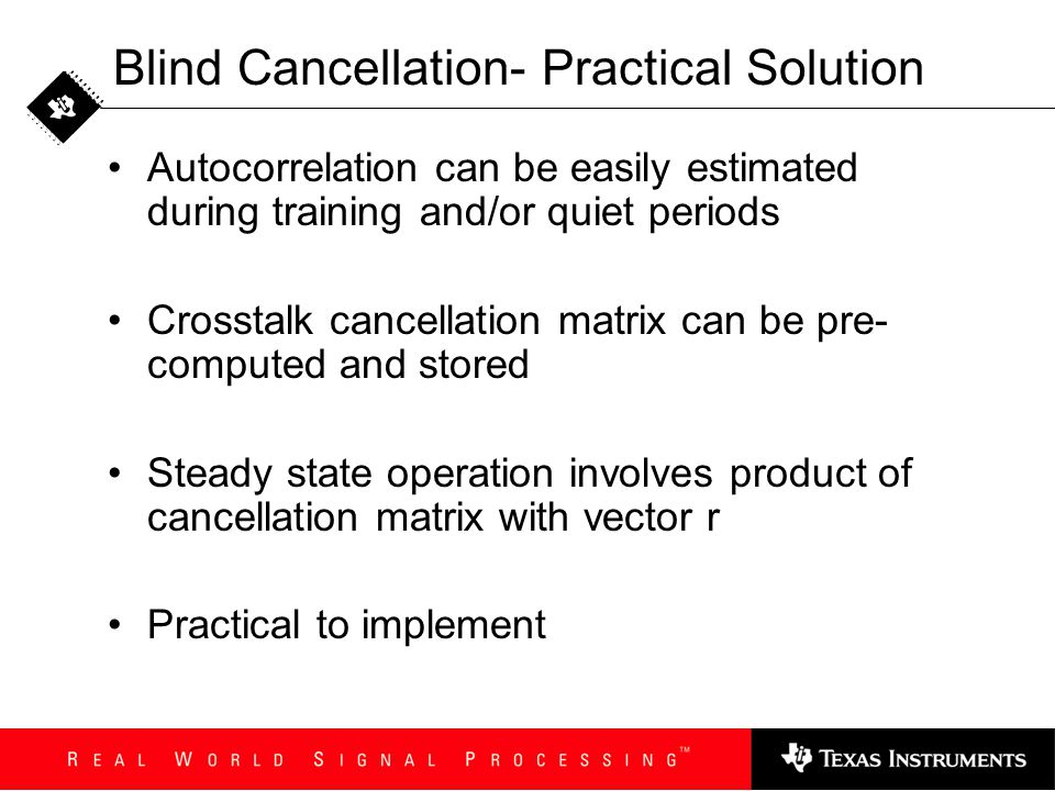 Blind Cancellation- Practical Solution Autocorrelation can be easily estimated during training and/or quiet periods Crosstalk cancellation matrix can