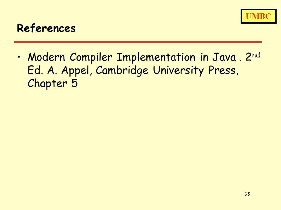 UMBC 35 References Modern Compiler Implementation in Java. 2 nd Ed. A. Appel, Cambridge University Press, Chapter 5