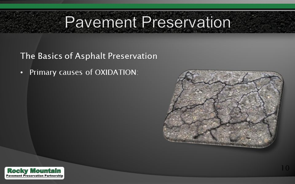 10 The Basics of Asphalt Preservation Primary causes of OXIDATION: