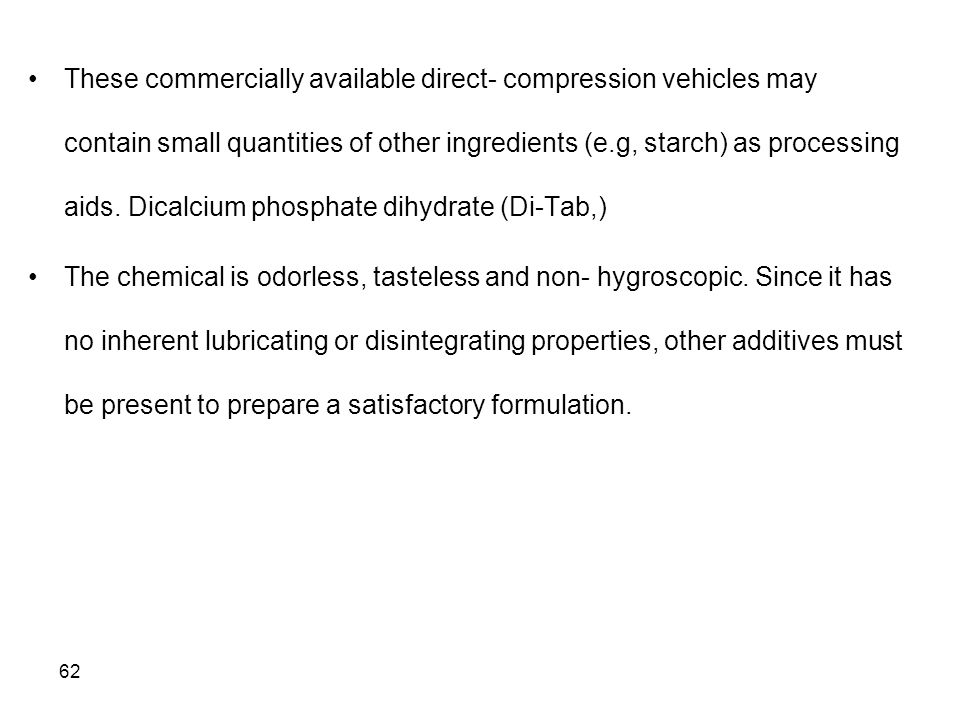62 These commercially available direct- compression vehicles may contain small quantities of other ingredients (e.g, starch) as processing aids. Dical