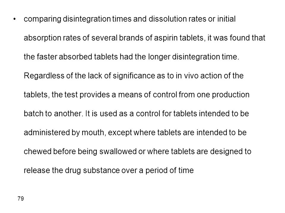 79 comparing disintegration times and dissolution rates or initial absorption rates of several brands of aspirin tablets, it was found that the faster
