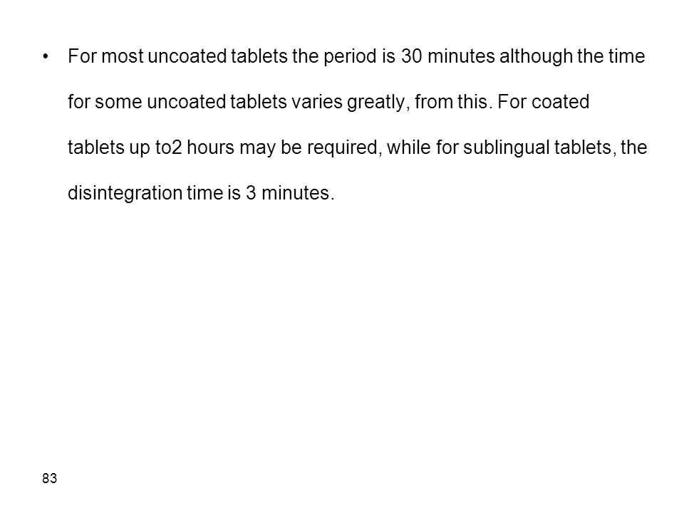 83 For most uncoated tablets the period is 30 minutes although the time for some uncoated tablets varies greatly, from this. For coated tablets up to2