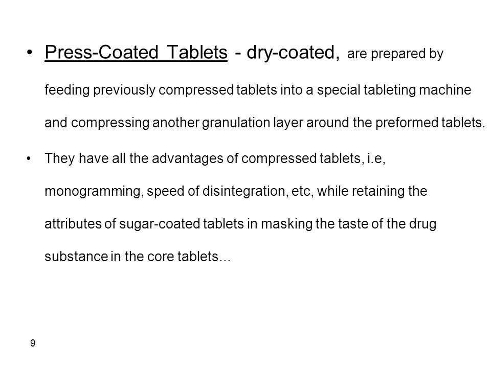 60 For tablets in which the drug itself constitutes a major portion of the total tablet weight, it is necessary that the drug possess those physical characteristics required for the formulation to be compressed directly.