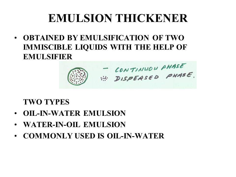 EMULSION THICKENER OBTAINED BY EMULSIFICATION OF TWO IMMISCIBLE LIQUIDS WITH THE HELP OF EMULSIFIER TWO TYPES OIL-IN-WATER EMULSION WATER-IN-OIL EMULS