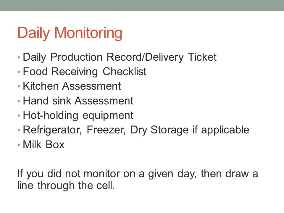 Daily Monitoring Daily Production Record/Delivery Ticket Food Receiving Checklist Kitchen Assessment Hand sink Assessment Hot-holding equipment Refrig