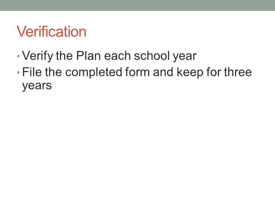 Verification Verify the Plan each school year File the completed form and keep for three years