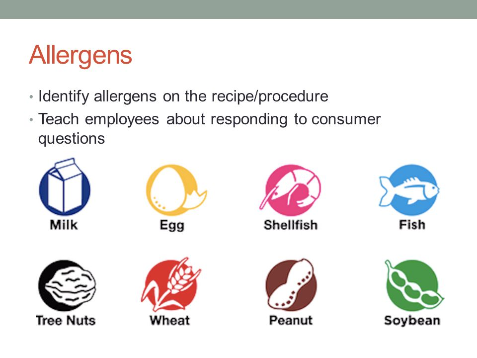 Allergens Identify allergens on the recipe/procedure Teach employees about responding to consumer questions