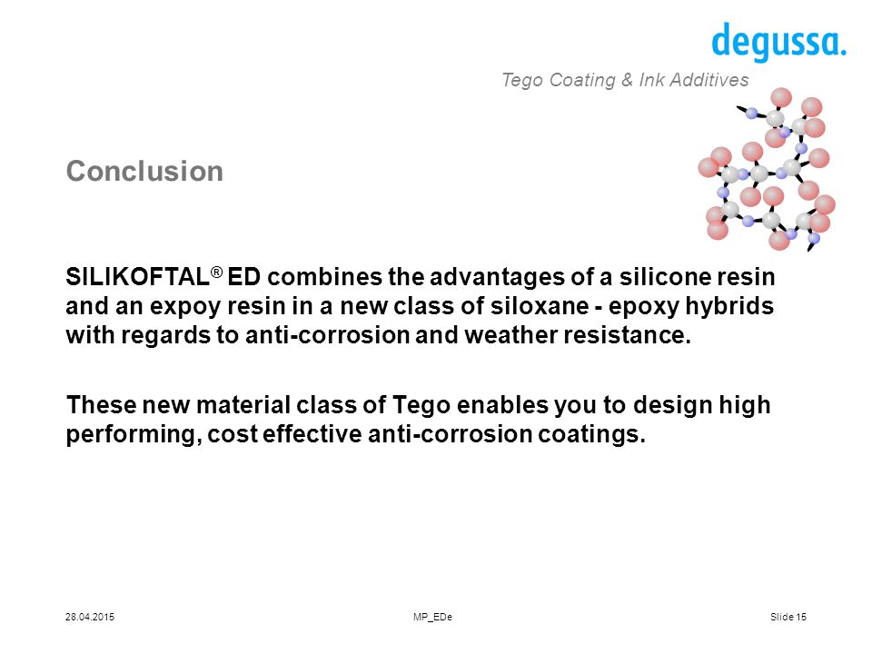 Slide 1528.04.2015MP_EDe Tego Coating & Ink Additives Conclusion SILIKOFTAL ® ED combines the advantages of a silicone resin and an expoy resin in a n
