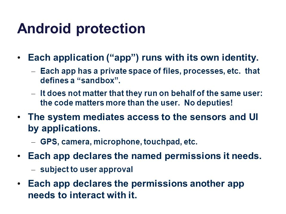"""Android protection Each application (""""app"""") runs with its own identity. – Each app has a private space of files, processes, etc. that defines a """"sandb"""