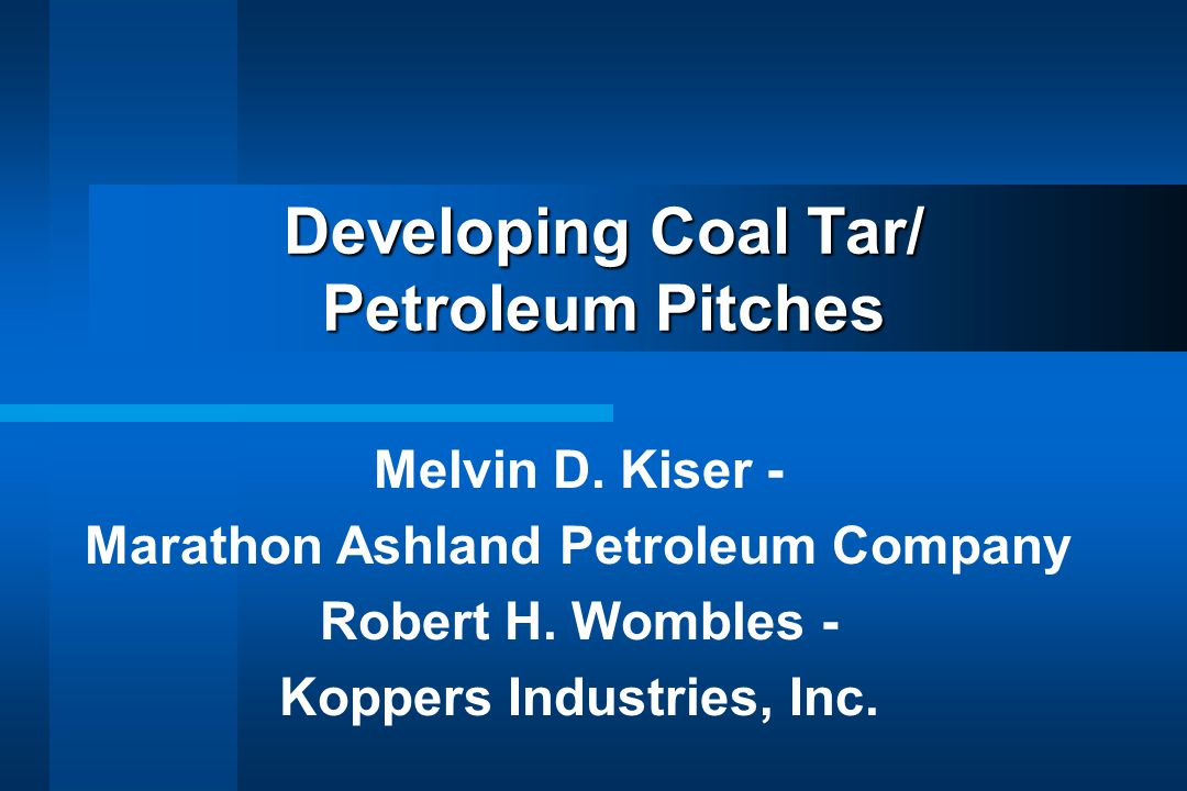 Discussion Topics Introduction Coal Tar and Petroleum Supplies Coal Tar and Petroleum Pitch Manufacturing Coal Tar/Petroleum Pitch Product Development