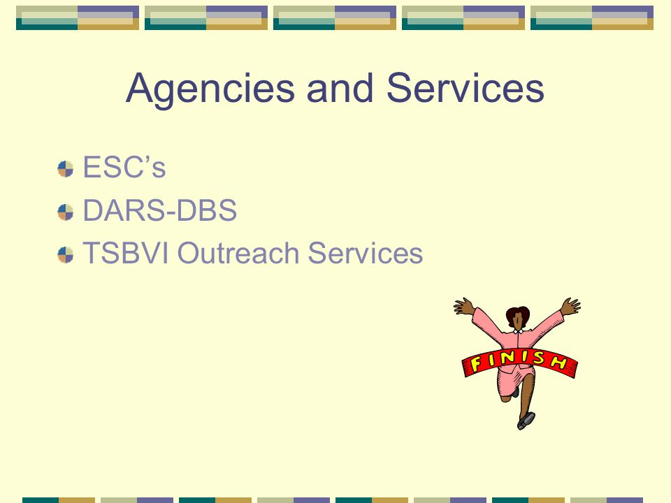 Agencies and Services ESC's DARS-DBS TSBVI Outreach Services