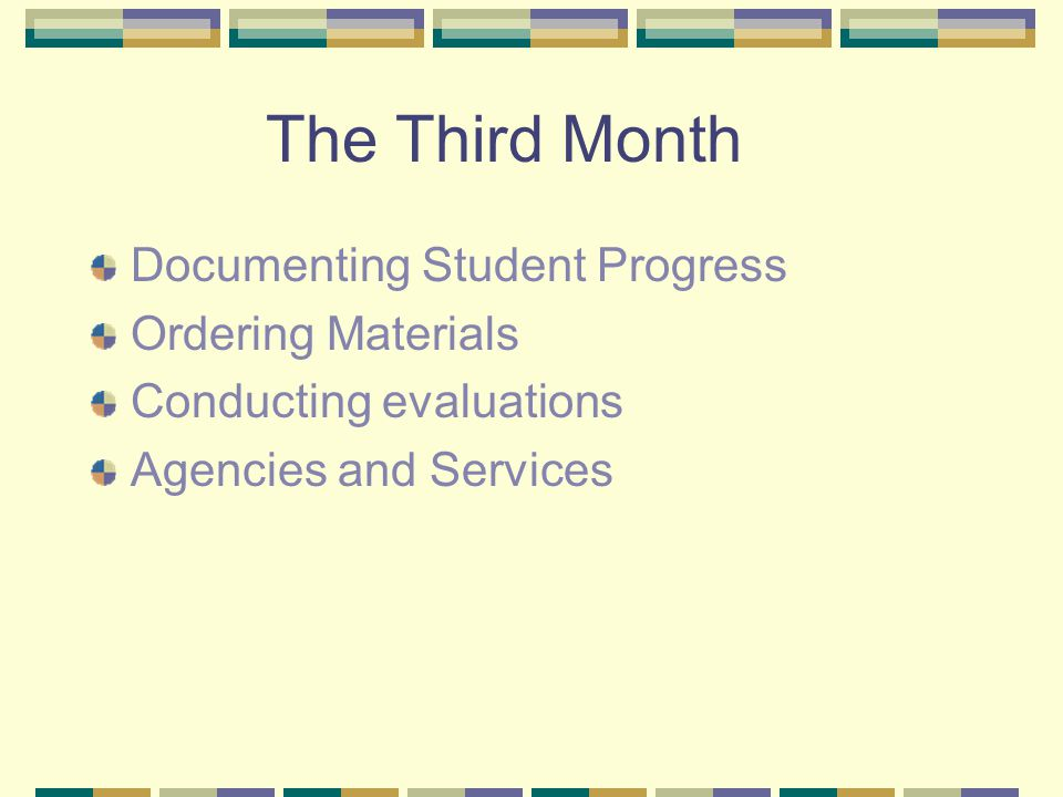The Third Month Documenting Student Progress Ordering Materials Conducting evaluations Agencies and Services