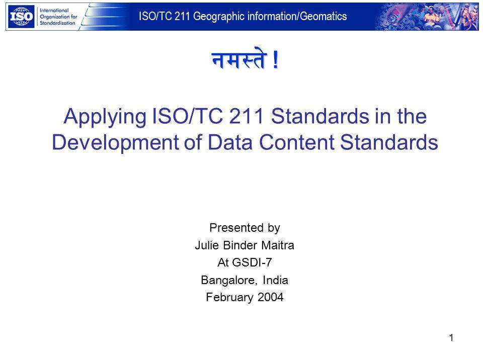 ISO/TC 211 Geographic information/Geomatics 1 Presented by Julie Binder Maitra At GSDI-7 Bangalore, India February 2004 नमस्ते .