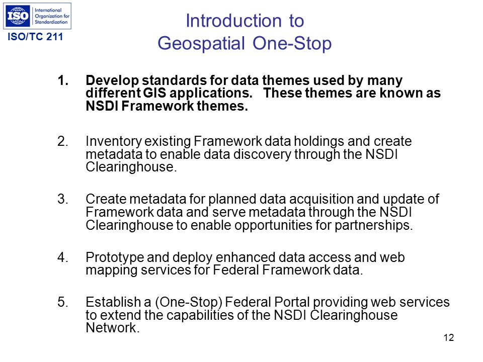 ISO/TC 211 12 1.Develop standards for data themes used by many different GIS applications. These themes are known as NSDI Framework themes. 2.Inventor