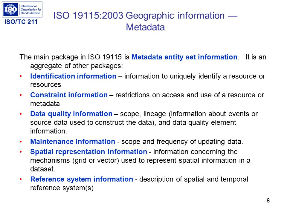 ISO/TC 211 8 The main package in ISO 19115 is Metadata entity set information.