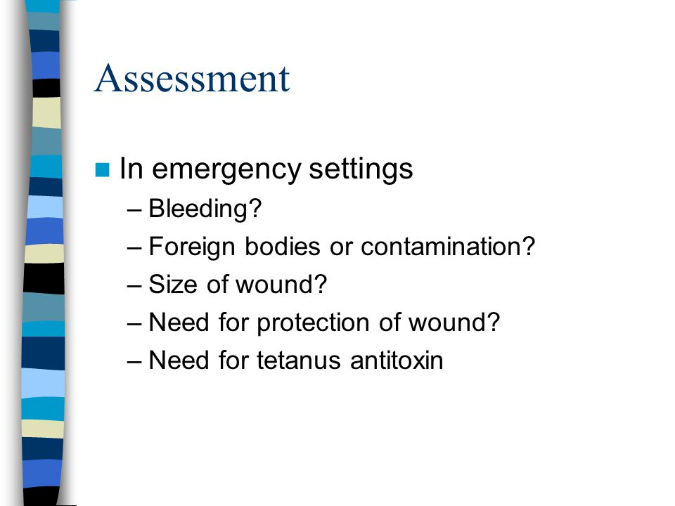 Assessment In emergency settings –Bleeding. –Foreign bodies or contamination.