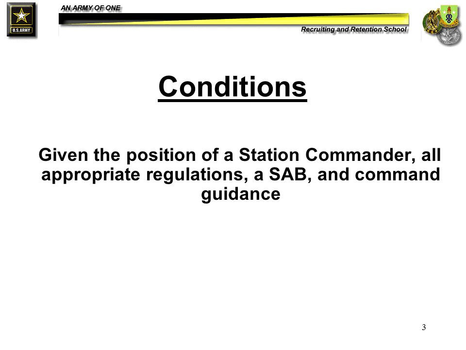 3 Conditions Given the position of a Station Commander, all appropriate regulations, a SAB, and command guidance