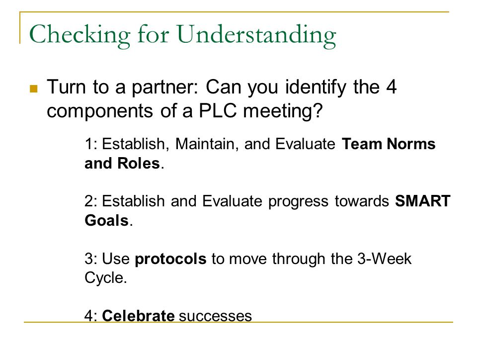 Checking for Understanding Turn to a partner: Can you identify the 4 components of a PLC meeting.