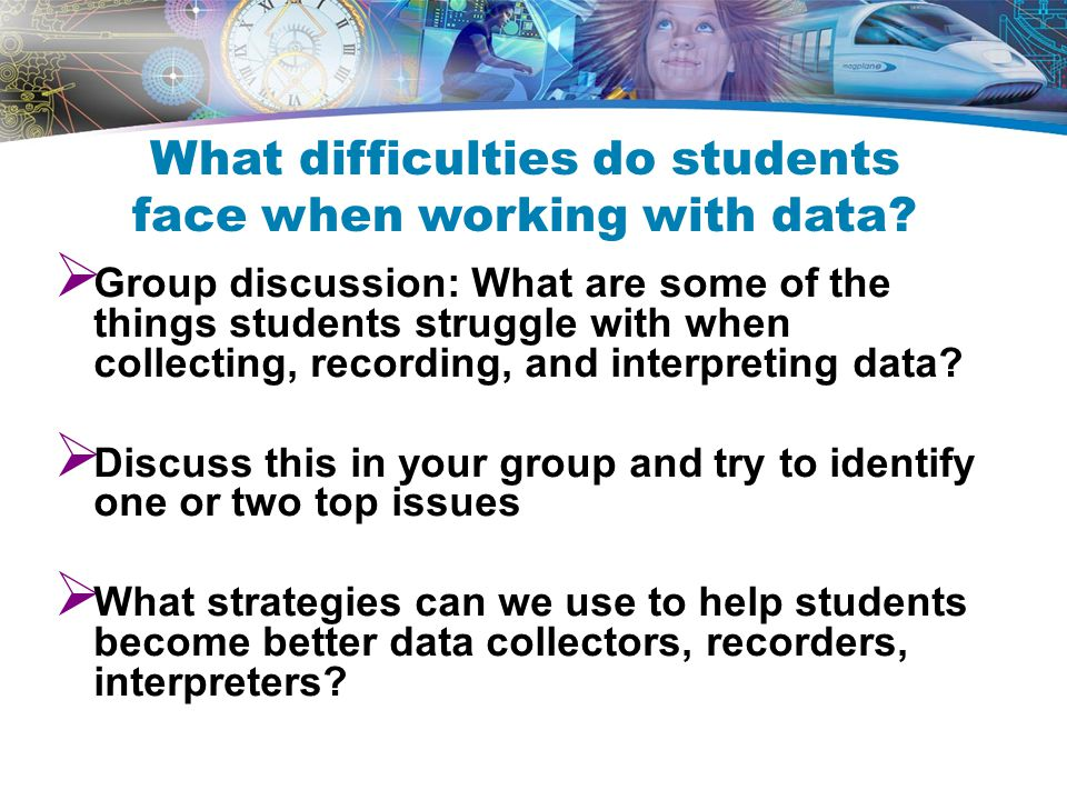  Group discussion: What are some of the things students struggle with when collecting, recording, and interpreting data.