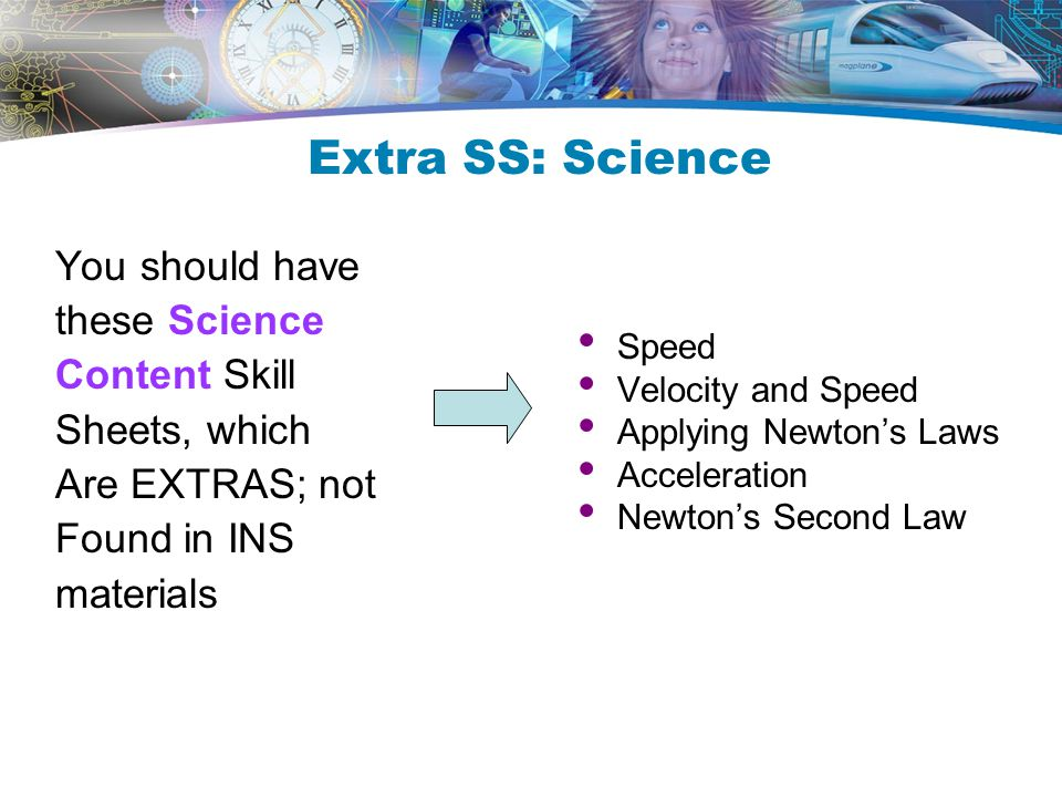 Extra SS: Science You should have these Science Content Skill Sheets, which Are EXTRAS; not Found in INS materials Speed Velocity and Speed Applying Newton's Laws Acceleration Newton's Second Law