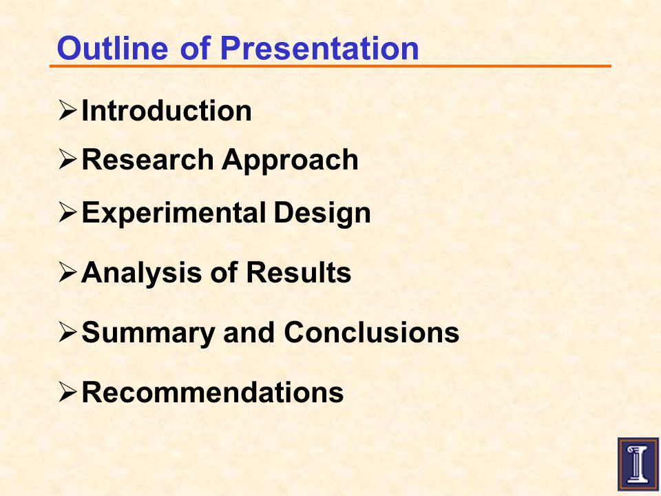 Outline of Presentation  Introduction  Research Approach  Experimental Design  Analysis of Results  Summary and Conclusions  Recommendations