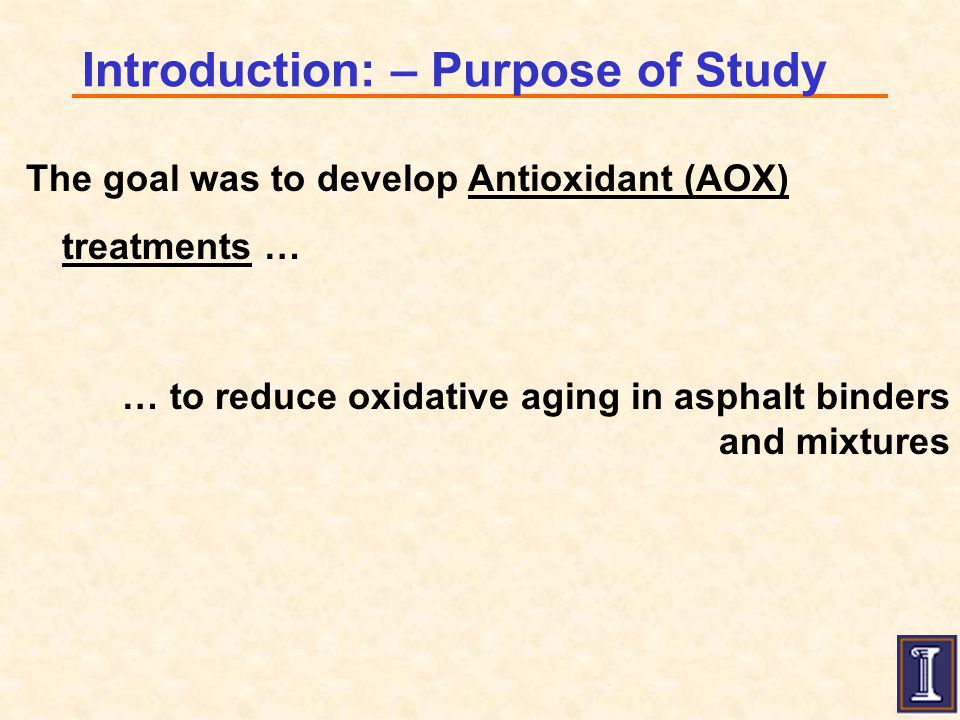 Introduction: – Purpose of Study The goal was to develop Antioxidant (AOX) treatments … … to reduce oxidative aging in asphalt binders and mixtures