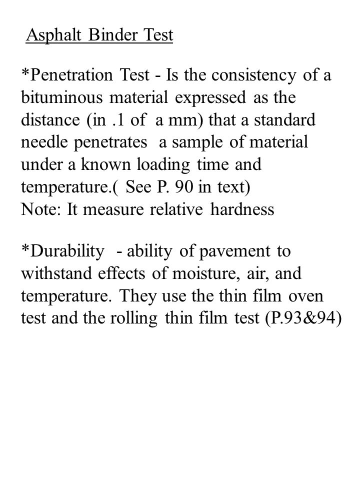Asphalt Binder Test *Penetration Test - Is the consistency of a bituminous material expressed as the distance (in.1 of a mm) that a standard needle pe