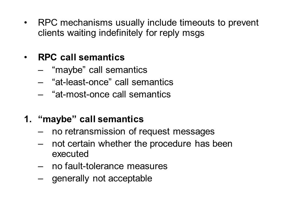 "RPC mechanisms usually include timeouts to prevent clients waiting indefinitely for reply msgs RPC call semantics –""maybe"" call semantics –""at-least-o"