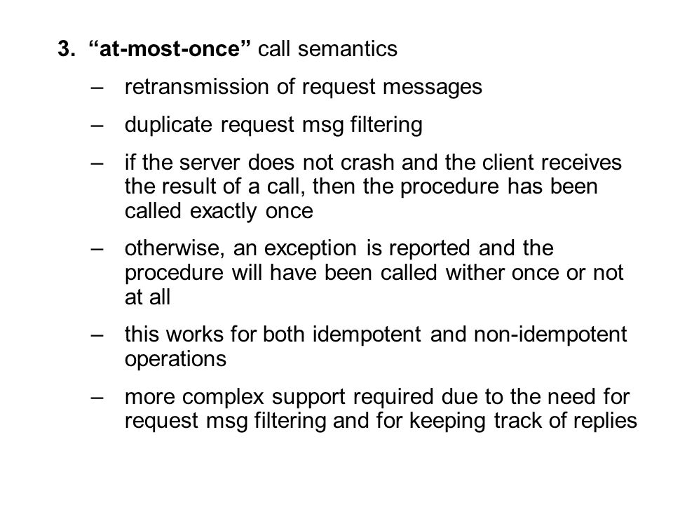 "3. ""at-most-once"" call semantics –retransmission of request messages –duplicate request msg filtering –if the server does not crash and the client rec"