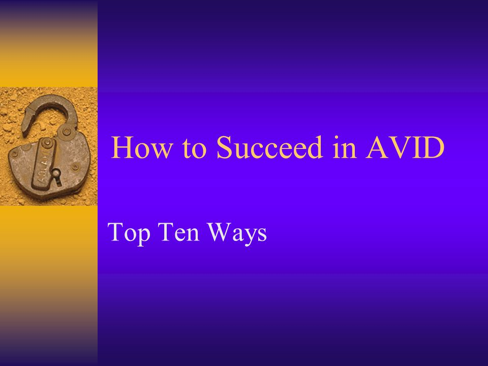 How to Succeed in AVID Top Ten Ways