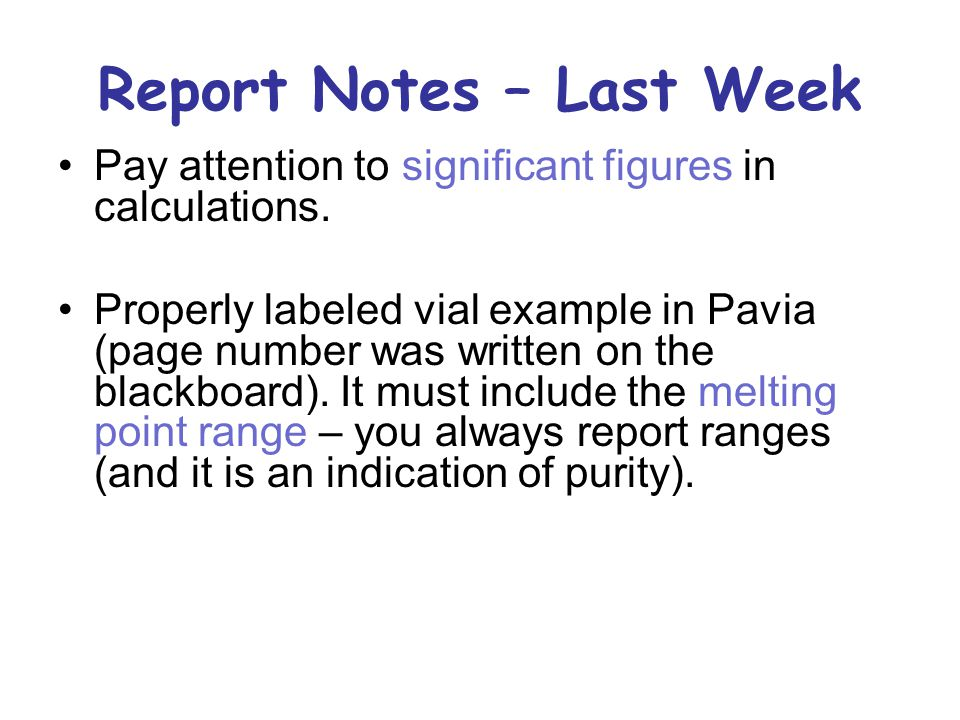 Report Notes – Last Week Pay attention to significant figures in calculations. Properly labeled vial example in Pavia (page number was written on the