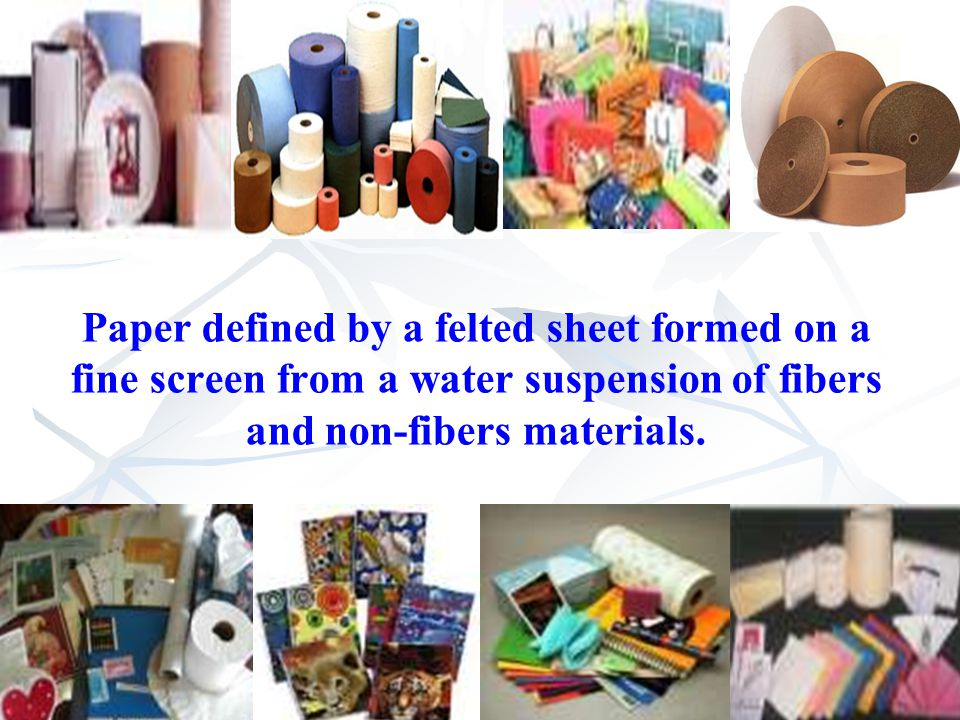 Paper defined by a felted sheet formed on a fine screen from a water suspension of fibers and non-fibers materials.