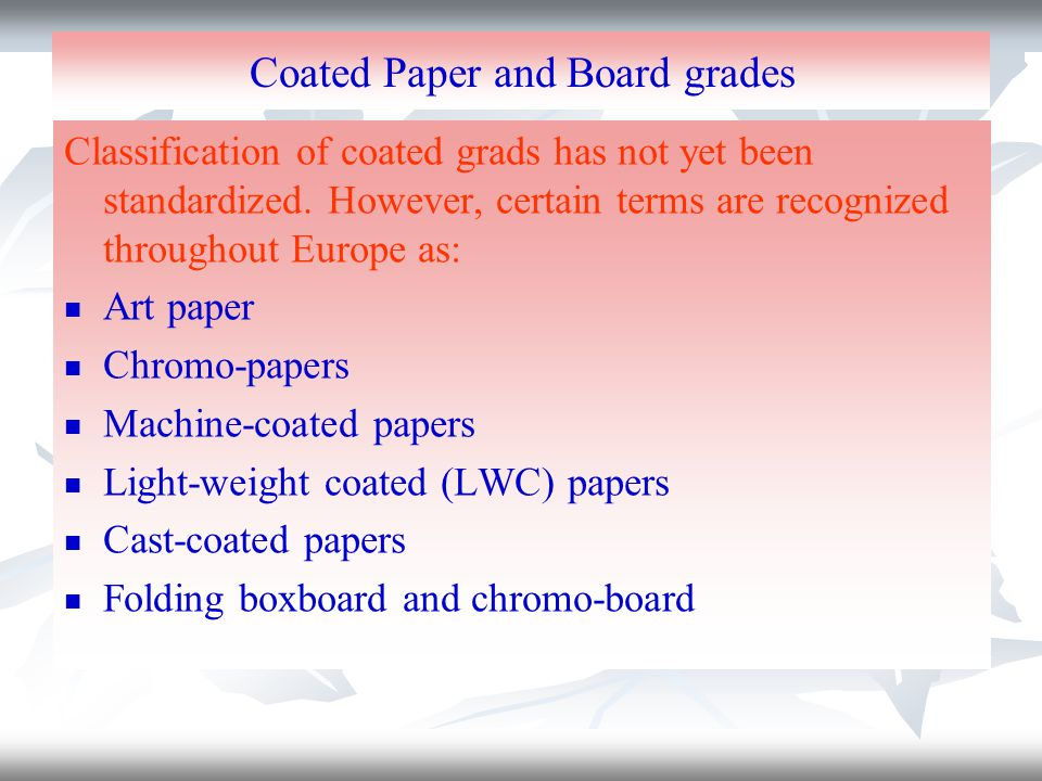 Coated Paper and Board grades Classification of coated grads has not yet been standardized.