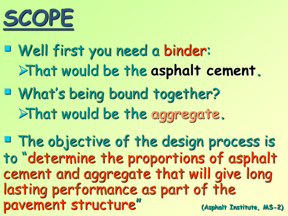  the percent asphalt cement is in terms of the total mix mass in this course SCOPE  i i i in order to get the right balance between aggregate and binder we need to know some properties of these materials  t t t the basic property of the aggregate is its grain size distribution or gradation  this, more than any other property will affect the performance of the mix