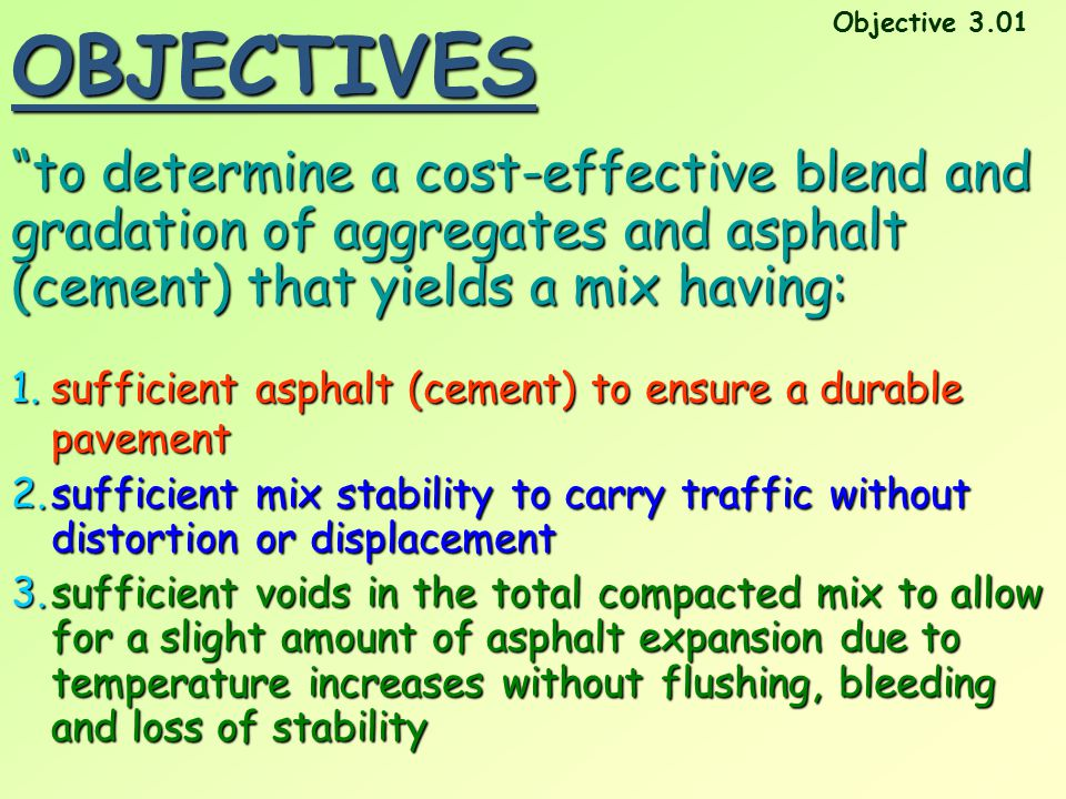 """""""to determine a cost-effective blend and gradation of aggregates and asphalt (cement) that yields a mix having:OBJECTIVES 1.s ufficient asphalt (cemen"""