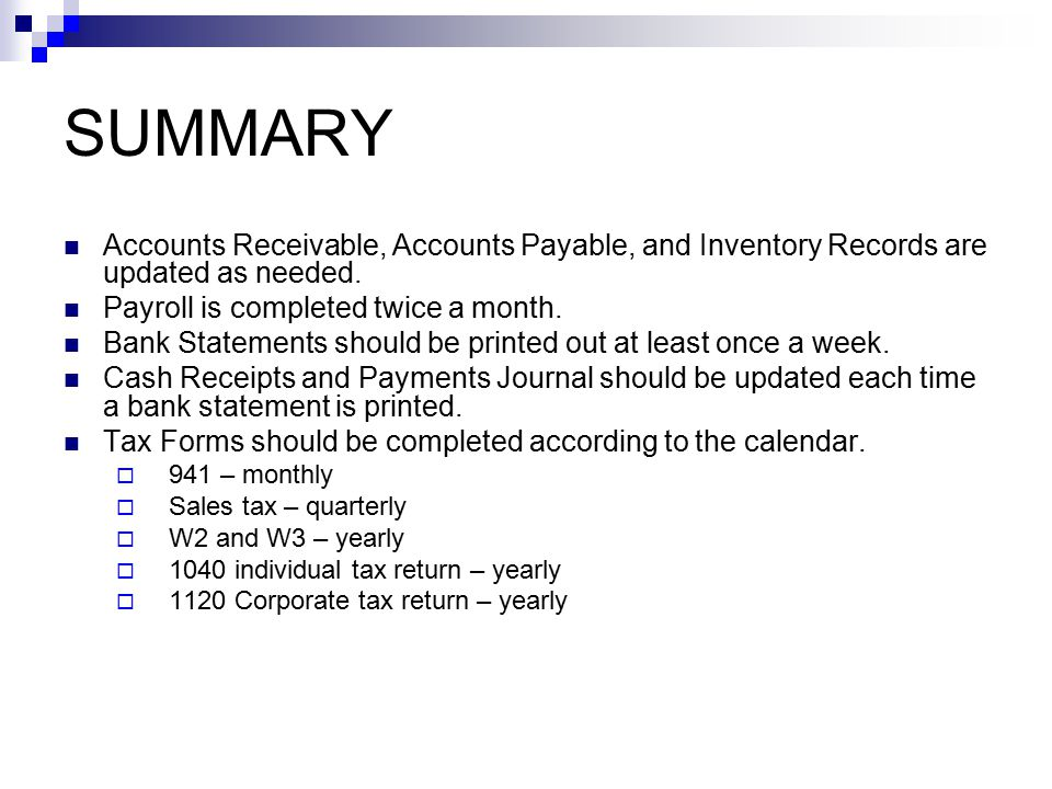 SUMMARY Accounts Receivable, Accounts Payable, and Inventory Records are updated as needed. Payroll is completed twice a month. Bank Statements should