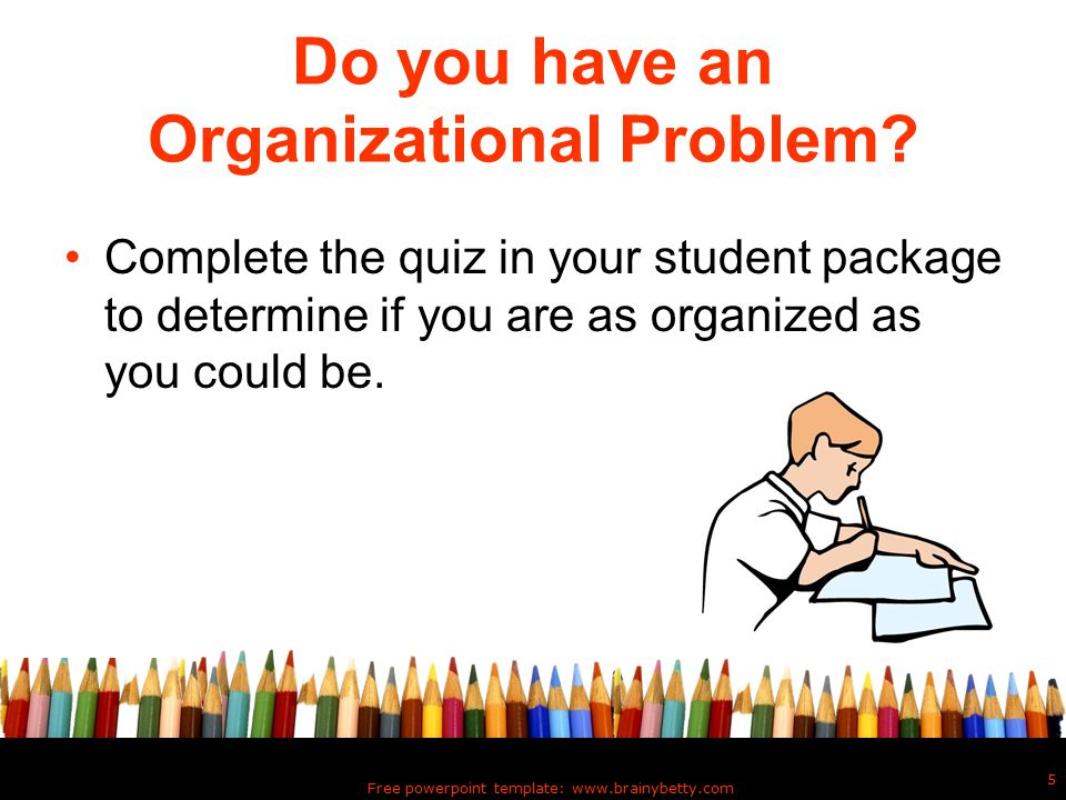 Free powerpoint template: www.brainybetty.com 5 Do you have an Organizational Problem.