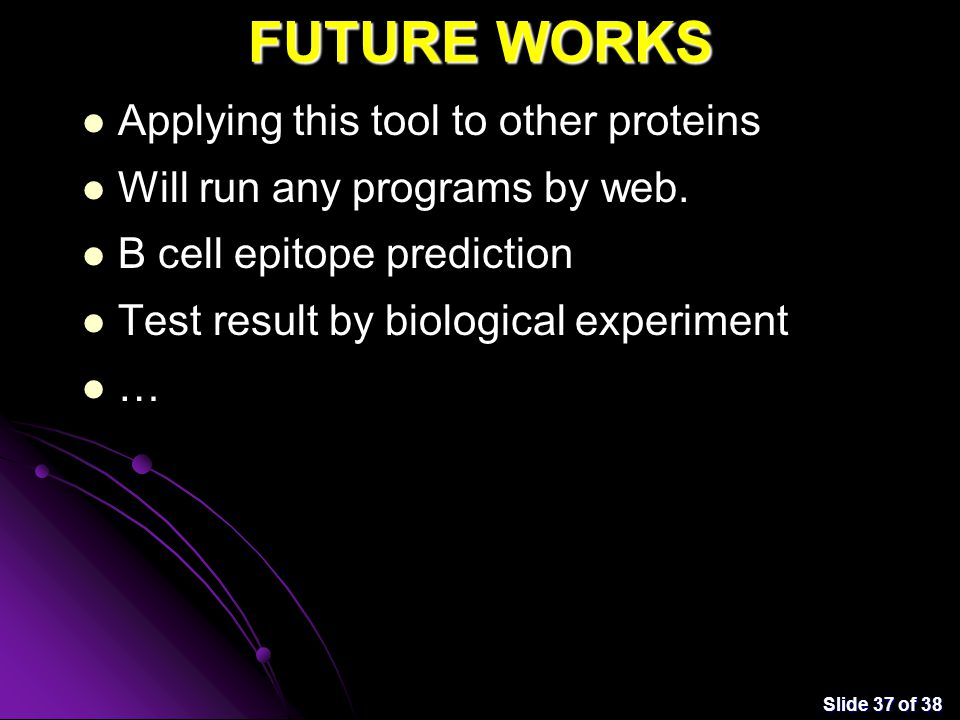 Slide 37 of 38 FUTURE WORKS Applying this tool to other proteins Will run any programs by web.