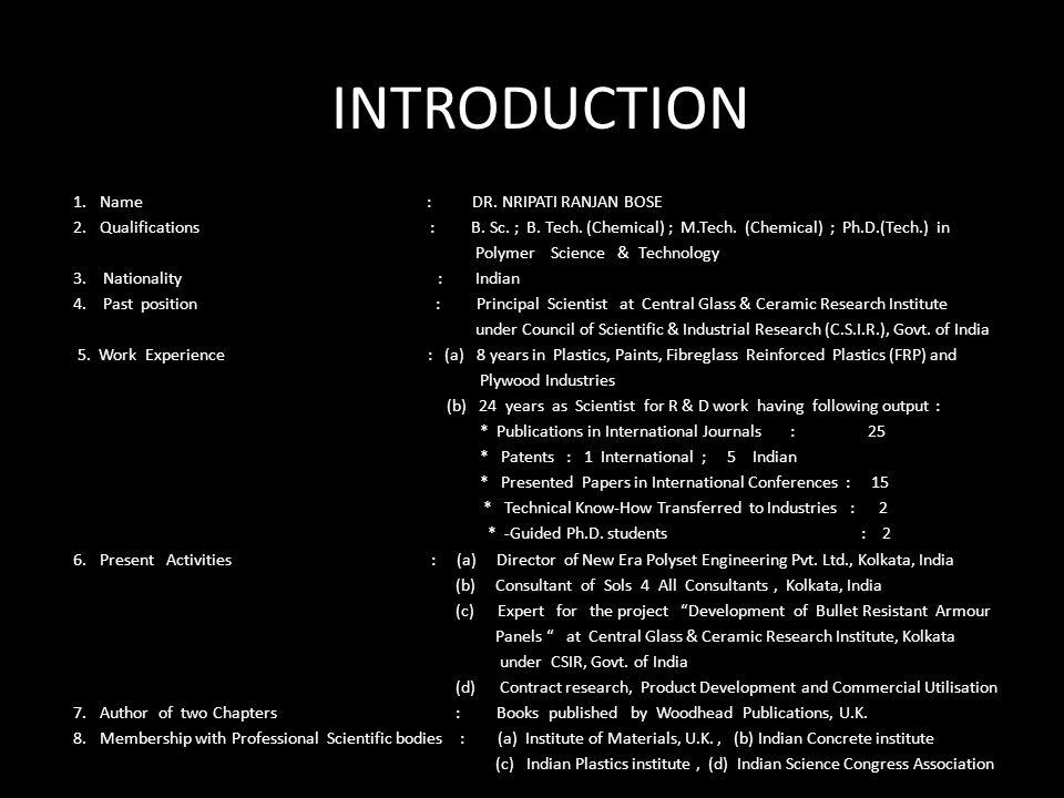 INTRODUCTION 1.Name : DR.NRIPATI RANJAN BOSE 2.Qualifications : B.