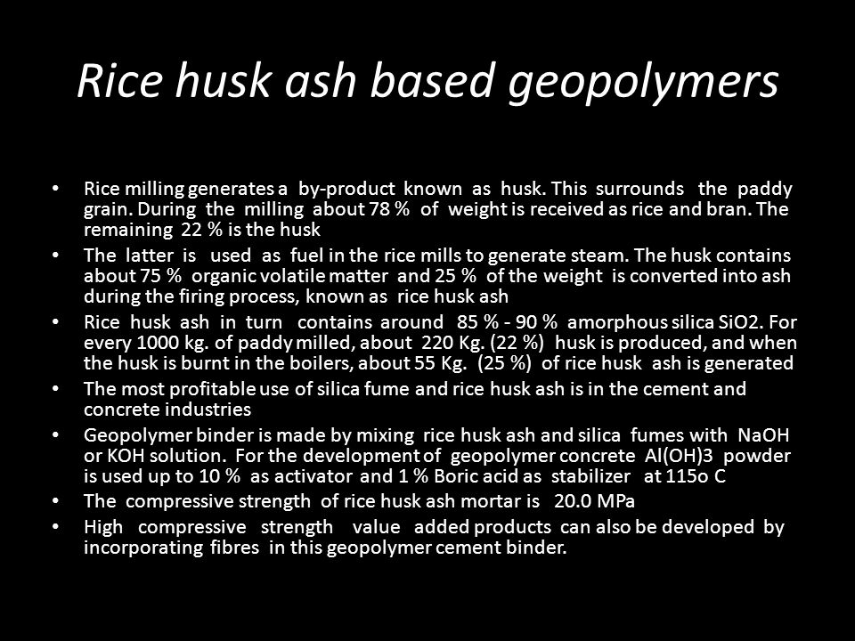 Rice husk ash based geopolymers Rice milling generates a by-product known as husk.