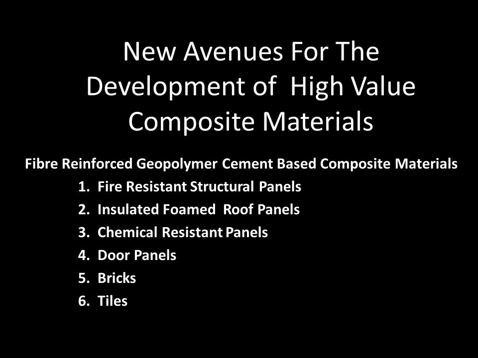New Avenues For The Development of High Value Composite Materials Fibre Reinforced Geopolymer Cement Based Composite Materials 1.